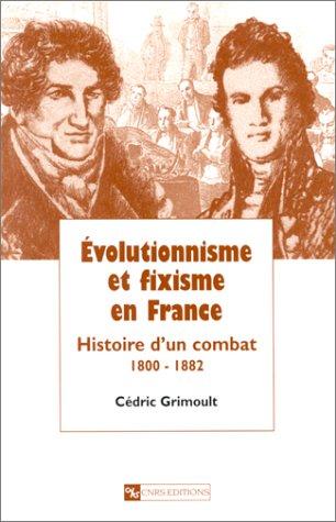 Évolutionnisme et fixisme en France : Histoire d'un combat (1800-1882)