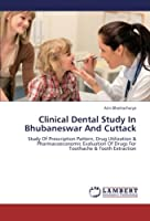 Clinical Dental Study In Bhubaneswar And Cuttack: Study Of Prescription Pattern, Drug Utilization & Pharmacoeconomic Evaluation Of Drugs For Toothache & Tooth Extraction