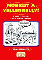 Nobbut a Yellerbelly!: A Salute to the Lincolnshire Dialect (Local Dialect)