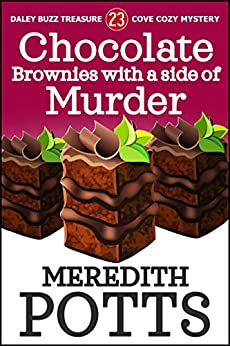 Chocolate Brownies with a Side of Murder (Daley Buzz Treasure Cove Cozy Mystery Book 23) by [Potts, Meredith]