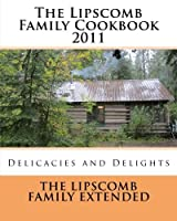 The Lipscomb Family Cookbook 2011: Delicacies and Delights [並行輸入品]