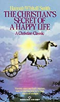 The Christian's Secret of a Happy Life: A Christian Classic