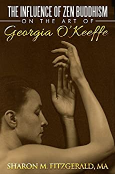 [Fitzgerald MA, Sharon M.]のThe Influence of Zen Buddhism on the Art of Georgia O'Keeffe (The Art History Channel Book 1) (English Edition)