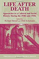 Life after Death: Approaches to a Cultural and Social History During the 1940s and 1950s (Publications of the German Historical Institute)