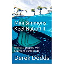 Mini Simmons Keel Nation II: Riding & Shaping Mini Simmons Surfboards