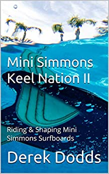 Mini Simmons Keel Nation II: Riding & Shaping Mini Simmons Surfboards by [Dodds, Derek]