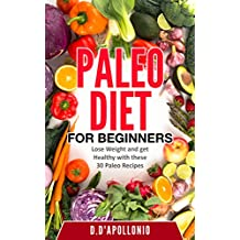 Paleo: Paleo Diet For Beginners Lose Weight And Get Healthy With These 30 Paleo Recipes (Whole Food, Paleo Recipes, Paleo Cookbook, Lifestyle, Healthy, Weight Book 1)
