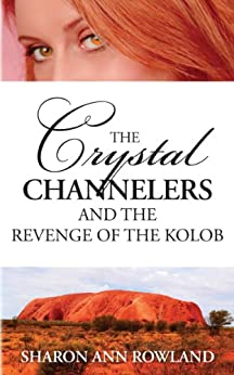 The Crystal Channelers and the Revenge of the Kolob by [Rowland, Sharon Ann ]