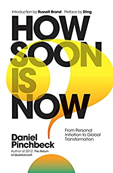 How Soon is Now? Sampler: From Personal Initiation to Global Transformation by [Pinchbeck, Daniel]