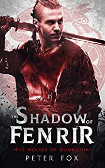 The Shadow of Fenrir (The Wolves of Dumnonia Book 1) by [Fox, Peter]