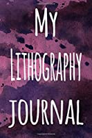 My Lithography Journal: The perfect gift for the artist in your life - 119 page lined journal!