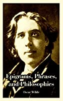 Epigrams, Phrases, And Philosophies