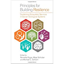 Principles for Building Resilience: Sustaining Ecosystem Services in Social-Ecological Systems