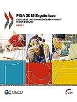 PISA 2015 Ergebnisse: Exzellenz und Chancengerechtigkeit in der Bildung Band I