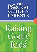 The Pocket Guide For Parents: Raising Godly Kids