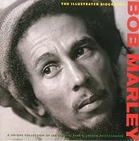 Bob Marley: The Illustrated Biography