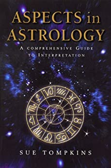 Aspects In Astrology: A Comprehensive guide to Interpretation by [Tompkins, Sue]