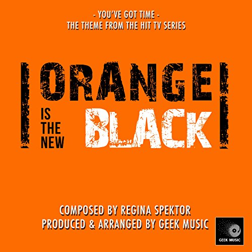 Orange Is The New Black - You've Got Time - Main Theme