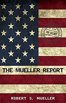 The Mueller Report: Report On The Investigation Into Russian Interference In The 2016 Presidential Election by [Mueller, Robert S.]