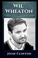Wil Wheaton Stress Away Coloring Book: An Adult Coloring Book Based on The Life of Wil Wheaton. (Wil Wheaton Stress Away Coloring Books)