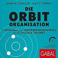 Die Orbit-Organisation: In 9 Schritten zum Unternehmensmodell fuer die digitale Zukunft