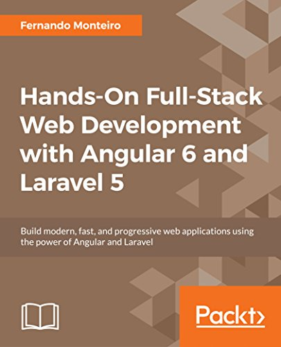 Hands-On Full-Stack Web Development with Angular 6 and Laravel 5: Build modern, fast, and progressive web applications using the power of Angular and Laravel