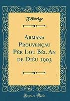 Armana Prouvençau Pèr Lou Bèl an de Diéu 1903 (Classic Reprint)