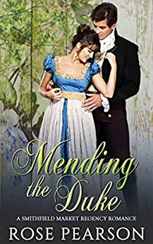 Mending the Duke:  A Smithfield Market Regency Romance: Book 3 by [Pearson, Rose]
