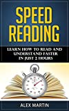 Speed Reading: Learn How to Read and Understand Faster in Just 2 hours (Reading Skills, Reading Comprehension, Read Faster, Rapid Reading) (English Edition)