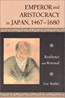 Emperor and Aristocracy in Japan,  1467-1680: Resilience and Renewal (Harvard East Asian Monographs)