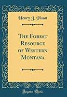 The Forest Resource of Western Montana (Classic Reprint)