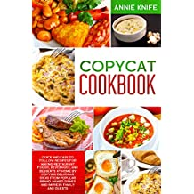 Copycat Cookbook: Quick and Easy to Follow Recipes for Making Restaurant Foods, Beverages, and Desserts at Home by Copying Delicious Ideas from Popular ... Dishes and Impress Family and Guests