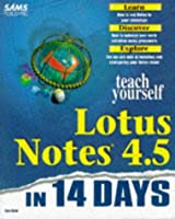 Teach Yourself Lotus Notes 4.5 in 14 Days (Sams Teach Yourself)
