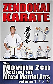 [ZENDO KAI, KARATE DO, OZAWA, TAKASI]のZENDOKAI KARATE 空手道禅道会: The Moving Zen Method for Mixed Martial Arts (空の巻 Book 1) (English Edition)