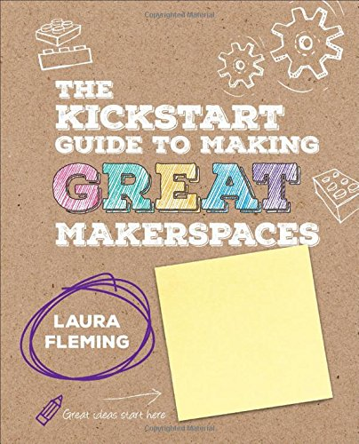 Download The Kickstart Guide to Making GREAT Makerspaces (Corwin Teaching Essentials) 1506392520