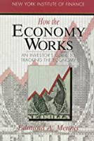 How the Economy Works: An Investor's Guide to Tracking the Economy (How Wall Street Works)