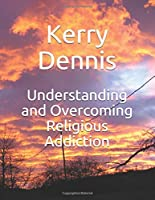 Understanding and Overcoming Religious Addiction