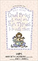 Great Books to Read and Fun Things to Do With Them (Little Books for Busy Moms)