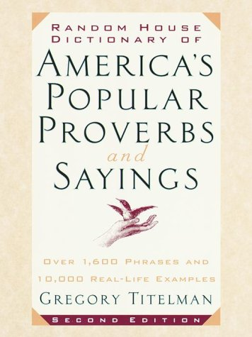 Random House Dictionary of America's Popular Proverbs and Sayings: Second Edition