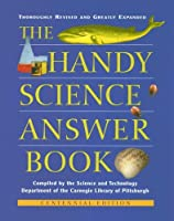 The Handy Science Answer Book: Centennial Edition (Handy Answer Books)