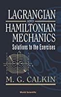 LAGRANGIAN AND HAMILTONIAN MECHANICS: SOLUTIONS TO THE EXERCISES by M G Calkin(1999-03-12)