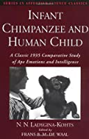 Infant Chimpanzee and Human Child: A Classic 1935 Comparative Study of Ape Emotions and Intelligence (Series in Affective Science) [並行輸入品]