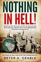 Nothing in Hell: Based on the True Life Events of One Soldier Who Proudly Served With the Timberwolves Division in World War II