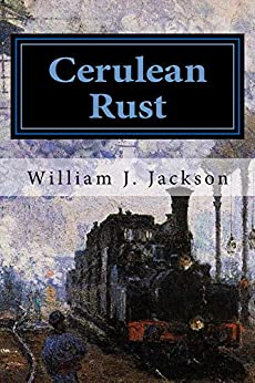 Cerulean Rust: Book Two of the Rail Legacy by [Jackson, William J. ]