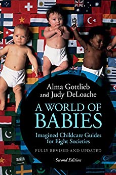 A World of Babies: Imagined Childcare Guides for Eight Societies by [Gottlieb, Alma, DeLoache, Judy]