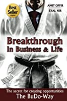 Breakthrough In Business and Life: The Secrets for Creating Opportunities - The BuDo-Way