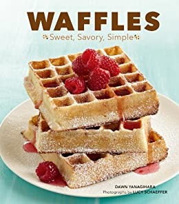 Waffles: Sweet, Savory, Simple by [Yanagihara, Dawn]