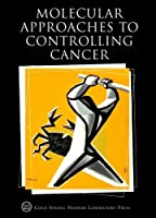 Molecular Approaches to Controlling Cancer (COLD SPRING HARBOR SYMPOSIA ON QUANTITATIVE BIOLOGY)