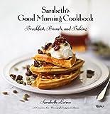 Sarabeth's Good Morning Cookbook: Breakfast, Br...