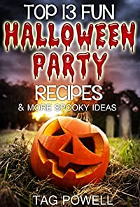 TOP 13 FUN HALLOWEEN PARTY RECIPES AND MORE SPOOKY IDEAS (Cook-Tonight Holiday Series) (English Edition)